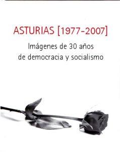 ASTURIAS (1977-2007). IMÁGENES DE 30 AÑOS DE DEMOCRACIA Y SOCIALISMO