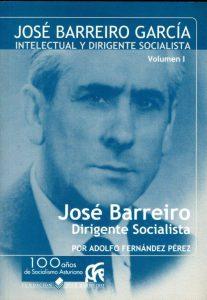 JOSÉ BARREIRO GARCÍA. INTELECTUAL Y DIRIGENTE SOCIALISTA. VOLÚMEN 1