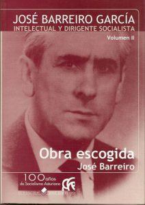 JOSÉ BARREIRO GARCÍA. INTELECTUAL Y DIRIGENTE SOCIALISTA. OBRA ESCOGIDA. VOLÚMEN 2