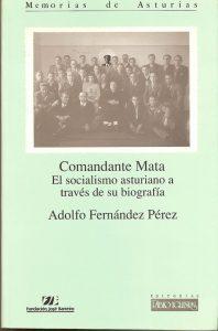 COMANDANTE MATA. EL SOCIALISMO ASTURIANO A TRAVÉS DE SU BIOGRAFÍA