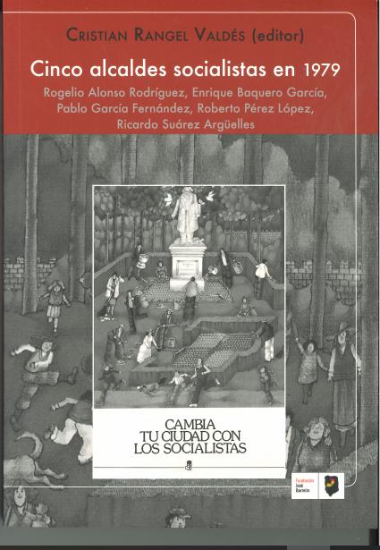 CINCO ALCALDES SOCIALISTAS EN 1979. Rogelio Alonso Rodríguez, Enrique Baquero García, Pablo García Fernández, Roberto Pérez López, Ricardo Suárez Argüelles