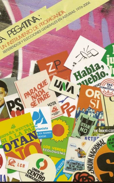 LA PEGATINA: UN INSTRUMENTO DE PROPAGANDA. REFERENDOS  Y ELECCIONES GENERALES EN ASTURIAS. 1976-2004