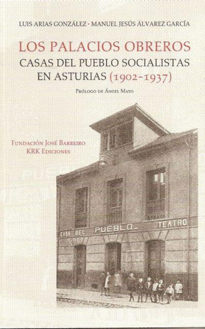 LOS PALACIOS OBREROS CASAS DEL PUEBLO SOCIALISTAS EN ASTURIAS (1902-1937)